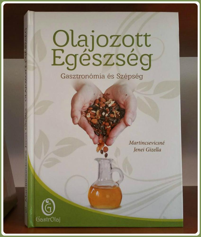 Olajozott egészség című könyv a hidegen sajtolt olajok felhasználásról.